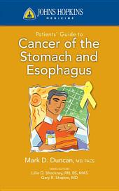 Johns Hopkins Patients' Guide to Cancer of the Stomach and Esophagus