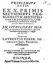 Problemata XXXIV. ex X. primis sectionibus problematum Aristotelicorum decerpta: cum annexis parergis physicis et metaphysicis