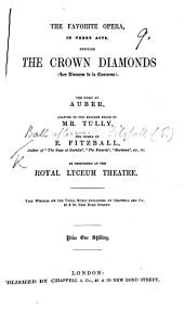 "The Favorite Opera, in Three Acts Entitled, The Crown Diamonds ... Adapted to the English Stage by Mr. Tully, the Words by E. Fitzball, Etc. [Based on ""Les Diamans de la Couronne"" by A. E. Scribe and J. H. Vernoy de Saint Georges.]"