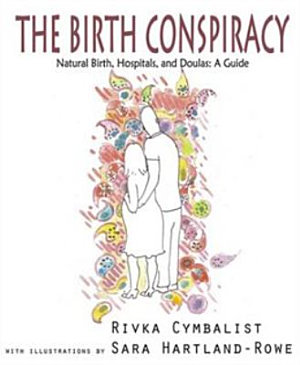 The Birth Conspiracy, Natural Birth, Hospitals and Doulas: A Guide