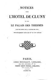 Notices sur l'Hôtel de Cluny et sur le palais des Thermes: avec des notes sur la culture des arts, principalement dans les xve et xvie siècles