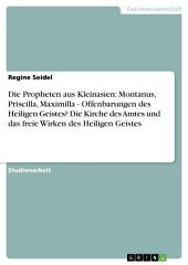 Die Propheten aus Kleinasien: Montanus, Priscilla, Maximilla - Offenbarungen des Heiligen Geistes? Die Kirche des Amtes und das freie Wirken des Heiligen Geistes