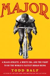 Major: A Black Athlete, a White Era, and the Fight to Be the World's Fastest HumanBeing