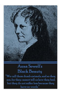 Anna Sewell s Black Beauty   We Call Them Dumb Animals  and So They Are  for They Cannot Tell Us how They Feel  But They Do Not Suffer Less Becaus