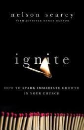 Ignite: How to Spark Immediate Growth in Your Church