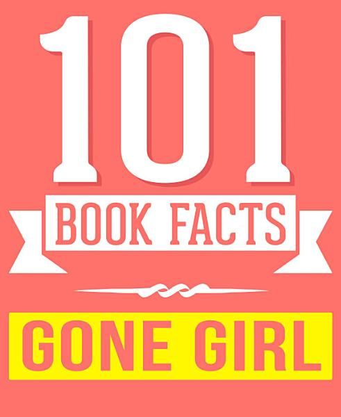 Gone Girl - 101 Amazingly True Facts You Didn't Know
