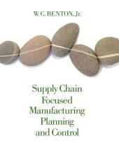 Supply Chain Focused Manufacturing Planning and Control