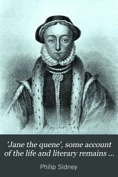 'Jane the quene', some account of the life and literary remains of lady Jane Grey