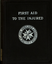 First Aid to the Injured: Arranged According to the Revised Syllabus of the First Aid Course of the St. John Ambulance Assoication