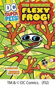 The Fantastic Flexy Frog   DC Super Pets  Book