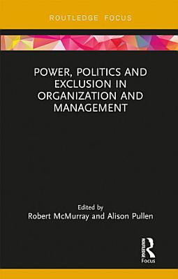 Power  Politics and Exclusion in Organization and Management