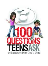 100 Questions Teens Ask with answers from God's Word