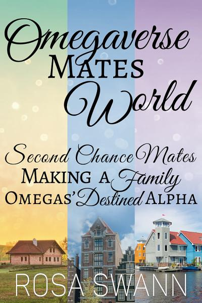 Omegaverse Mates World  Second Chance Mates  Making a Family and Omegas  Destined Alpha
