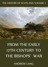 The History Of Scotland - Volume 7: From The Early 17th Century To The Bishops' War
