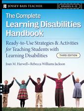The Complete Learning Disabilities Handbook: Ready-to-Use Strategies and Activities for Teaching Students with Learning Disabilities, Edition 3