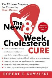 The New 8-Week Cholesterol Cure: How to Lower Your Cholesterol by up to 4