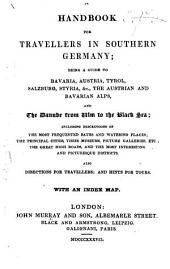 A Handbook for Travellers in Southern Germany; being a guide to Bavaria, Austria, Tyrol ... and the Danube from Ulm to the Black Sea ... [By John Murray III.] With an index map