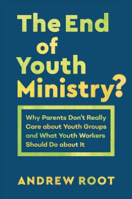 The End of Youth Ministry   Theology for the Life of the World