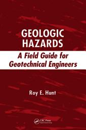 Geologic Hazards: A Field Guide for Geotechnical Engineers