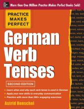 Practice Makes Perfect German Verb Tenses, 2nd Edition: With 200 Exercises + Free Flashcard App, Edition 2
