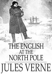 The English at the North Pole: Part One of the Adventures of Captain Hatteras