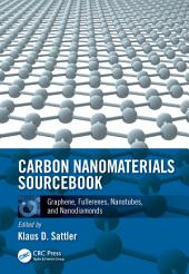 Carbon Nanomaterials Sourcebook: Graphene, Fullerenes, Nanotubes, and Nanodiamonds, Volume 1