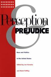 Perception and Prejudice: Race and Politics in the United States