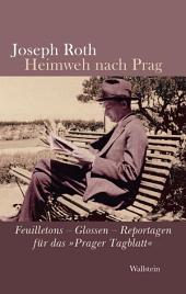 """Heimweh nach Prag: Feuilletons - Glossen - Reportagen für das """"Prager Tagblatt"""""""