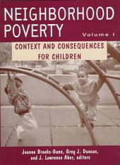 Neighborhood Poverty, Volume 1: Context and Consequences for Children
