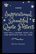 1000 Inspirational, Beautiful Quote Posters that Will Change Your Life and Motivate You All Year
