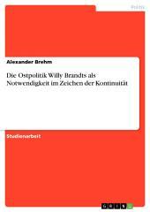 Die Ostpolitik Willy Brandts als Notwendigkeit im Zeichen der Kontinuität
