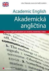 Academic English - Akademická angličtina: Průvodce anglickým jazykem pro studenty, akademiky a vědce