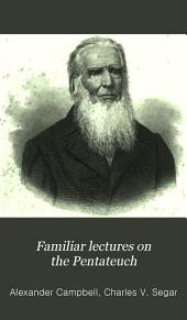 Familiar Lectures on the Pentateuch: Delivered Before the Morning Class of Bethany College, During the Session of 1859-60