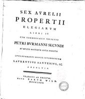 Sex. Aurelii Propertii Elegiarum libri 4. Cum commentario perpetuo Petri Burmanni secundi et multis doctorum notis ineditis. Opus Burmanni morte interruptum Laurentius Santenius, IC. absolvit