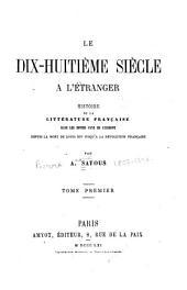 Le dix-huitième siècle à l'étranger: histoire de la littérature française dans les divers pays de l'Europe depuis la mort de Louis XIV jusqu'à la Révolution française, Volume1
