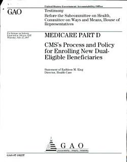 Medicare Part D  CMS   s Process and Policy for Enrolling New Dual Eligible beneficiaries Book