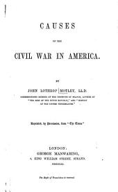 Causes of the Civil War in America: By John Lothrop Motley