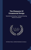 The Elements of Ornamental Design: Geometrical Drawing. FreeHand Drawing. Historic Ornament