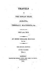 Travels in the Ionian Isles, Albania, Thessaly, Macedonia, &c. During the Years 1812 and 1813: Volume 1