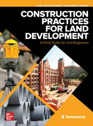 Construction Practices for Land Development  A Field Guide for Civil Engineers PDF