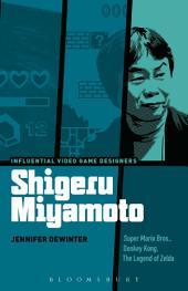 Shigeru Miyamoto: Super Mario Bros., Donkey Kong, The Legend of Zelda