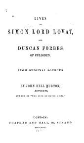 Lives of Simon Lord Lovat, and Duncan Forbes, of Culloden: From Original Sources