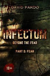 Infectum (Part II: Fear)