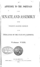 Appendix to the Journals of the Senate and Assembly of the ... Session of the Legislature of the State of California: Volume 8
