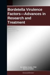 Bordetella Virulence Factors—Advances in Research and Treatment: 2012 Edition: ScholarlyBrief