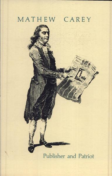 Mathew Carey, Publisher and Patriot