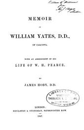 Memoir of William Yates, D.D., of Calcutta: with an abridgement of his Life of W.H. Pearce