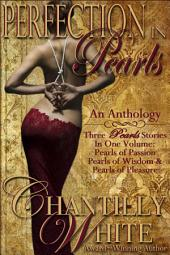 Perfection In Pearls: An Anthology: Pearls of Passion, Pearls of Wisdom, and Pearls of Pleasure Together In One Volume
