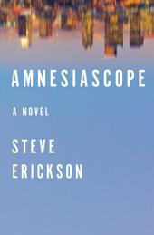 Amnesiascope: A Novel