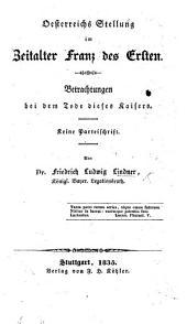 Oesterreichs Stellung im Zeitalter Franz des Ersten, etc